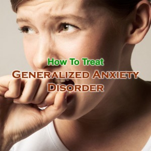 How To Treat Generalized Anxiety Disorder