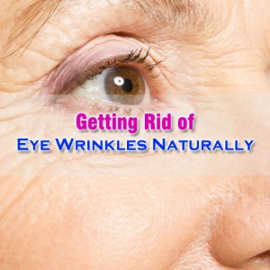 Getting Rid Of Eye Wrinkles Naturally