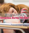 What Causes Sleepiness During The Day