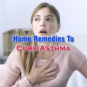 Home Remedies To Cure Asthma
