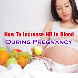 How To Increase HB In Blood During Pregnancy