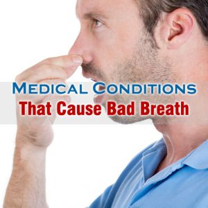 Medical Conditions That Cause Bad Breath