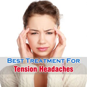 Best Treatment For Tension Headaches