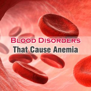Blood Disorders That Cause Anemia