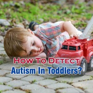 How To Detect Autism In Toddlers