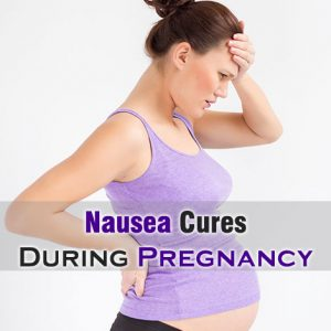 Nausea Cures During Pregnancy