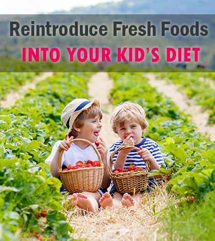 Reintroduce Fresh Foods To Your Kid's Diet